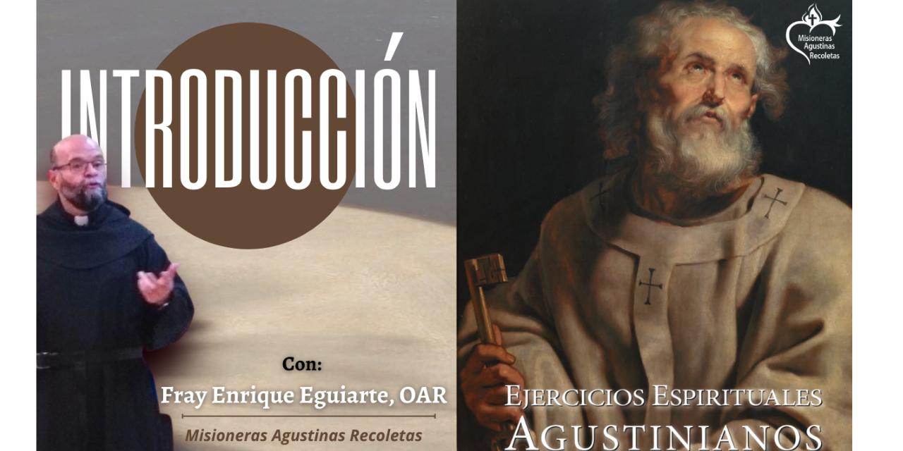 INTRODUCCIÓN DE LOS EJERCICIOS ESPIRITUALES AGUSTINIANOS